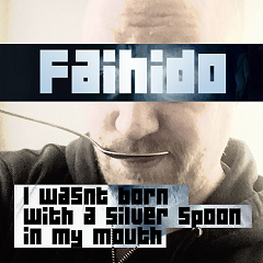 Faihido single I Wasnt Born with a Silver Spoon in My Mouth